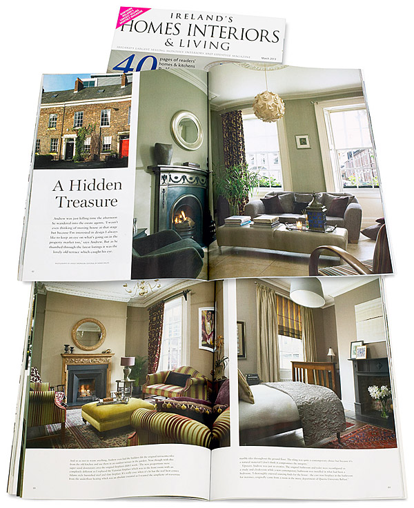 Pages 82 to 92 in the March 2013 issue of Ireland's Homes Interiors & Living magazine featuring Andrew Brennan and Simon Croal's Grade II-listed Georgian townhouse in Belfast.